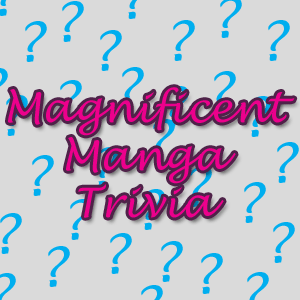 Magnificent Manga Trivia