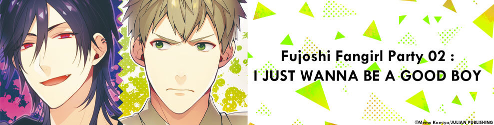 Fujoshi Fangirl Party 01 : PURE-HEARTED HUSTLER, FIRST-LOVE STYLE