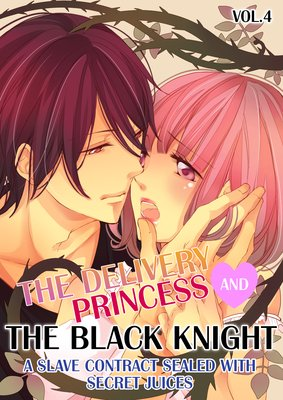 The Delivery Princess and the Black Knight -A Slave Contract Sealed with Secret Juices- (4)