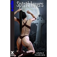 Spirit Lovers - A Collection of Five Erotic Stories