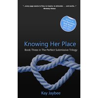 Knowing Her Place - Book Three in The Perfect Submissive trilogy
