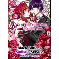 I WANT TO TRAIN YOU AND BREAK YOU -BLACK BUTLER'S SADISTIC SERVICE-