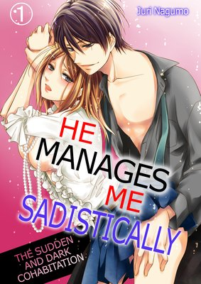 He Manages Me Sadistically -The Sudden and Dark Cohabitation-
