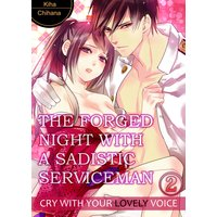THE FORGED NIGHT WITH A SADISTIC SERVICEMAN -CRY WITH YOUR LOVELY VOICE- 2