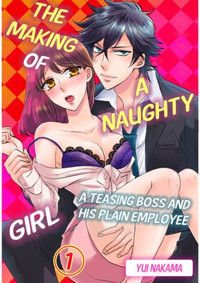 The Making of a Naughty Girl -A Teasing Boss and His Plain Employee-
