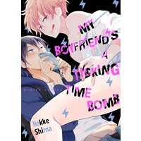 My Boyfriend's a Ticking Time Bomb [Plus Bonus Page and Renta!-Only Bonus]