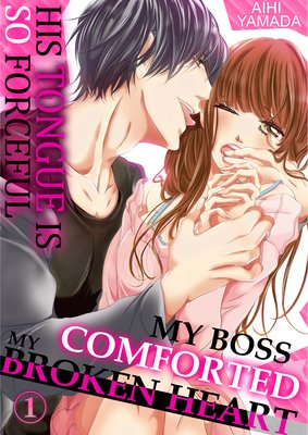 My Boss Comforted My Broken Heart -His Tongue Is So Forceful-