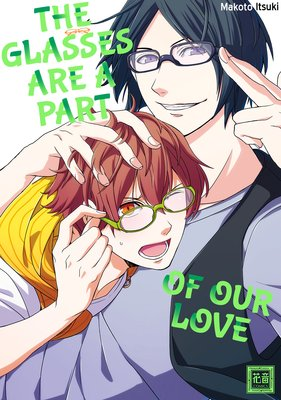 The Glasses Are a Part of Our Love