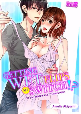 Getting Wet Flips My Switch!? -Do You Mind if I Get Turned On?-