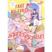 Take Me by Force Sweet Prince!