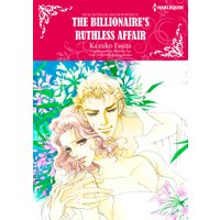 The Billionaire's Ruthless Affair Rich, Ruthless and Renowned II