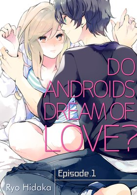 Do Androids Dream of Love? (1)