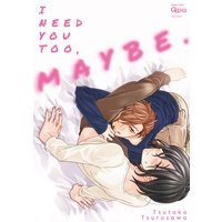 I Need You Too, Maybe. [Plus Digital-Only Bonus]