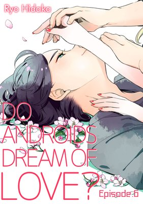 Do Androids Dream of Love? (6)