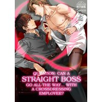 Question: Can a Straight Boss Go All the Way... with a Crossdressing Employee?
