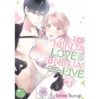 To Ninja Love Is to Ninja Live -Is the Man I Love Infatuated with Me?-