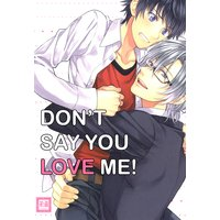 Don't Say You Love Me!