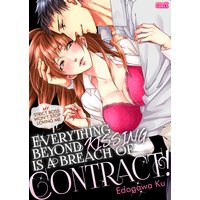 Everything Beyond Kissing Is a Breach of Contract! -My Strict Boss Won't Stop Loving Me-