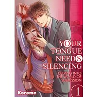 Your Tongue Needs Silencing -Delving into the World of Submission-