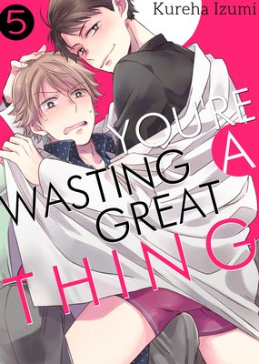 You're Wasting a Great Thing (5)