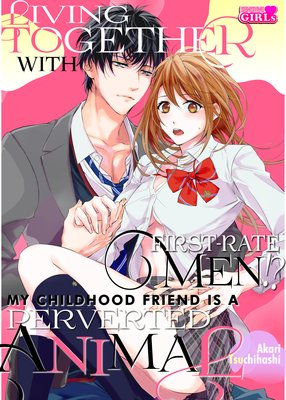 Living Together with First-rate Men!? -My Childhood Friend Is a Perverted Animal- (8)