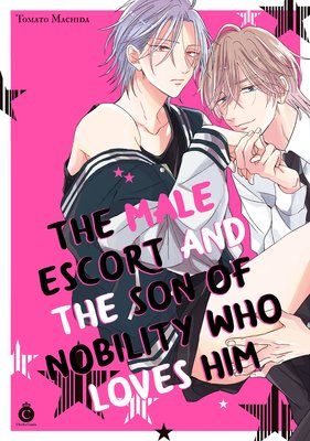 The Male Escort and the Son of Nobility Who Loves Him [Plus Digital-Only Bonus]
