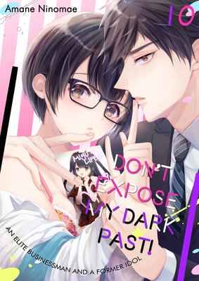 Don't Expose My Dark Past! -An Elite Businessman and a Former Idol- (10)