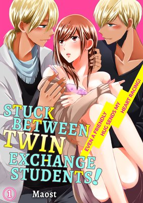 Stuck Between Twin Exchange Students! -Even a Friendly Hug Sends My Heart Racing!-