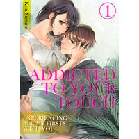 Addicted to Your Touch -Experiencing All My Firsts with You-