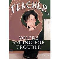 Teacher, You're Asking for Trouble [Plus Bonus Page and Digital-Only Bonus]