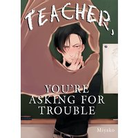 Teacher, You're Asking for Trouble [Plus Bonus Page and Digital-Only Bonus]
