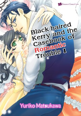 Black-haired Kerry and the Casebook of Romantic Trouble 1
