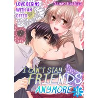 I Can't Stay Friends Anymore -Love Begins with an Offer-