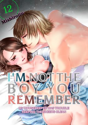 I'm Not the Boy You Remember -My Housekeeper Has Trouble Keeping the Sheets Clean-