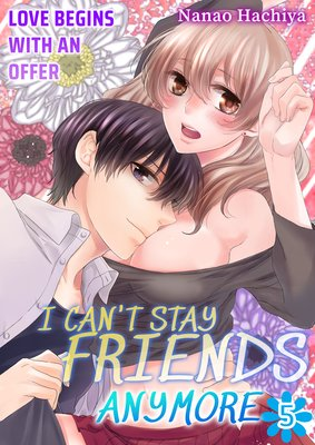 I Can't Stay Friends Anymore -Love Begins with an Offer- (5)