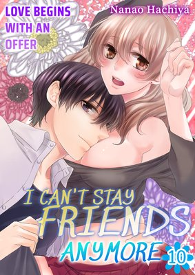 I Can't Stay Friends Anymore -Love Begins with an Offer- (10)