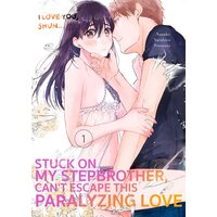 Stuck On My Stepbrother, Can't Escape This Paralyzing Love -I Love You, Shun...-