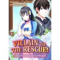 Villain To The Rescue! -Reborn To Change Her Fiance's Fate!-