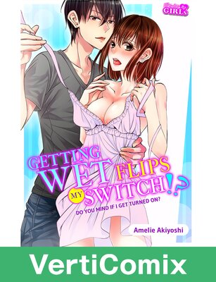 Getting Wet Flips My Switch!? -Do You Mind if I Get Turned On?- [VertiComix]