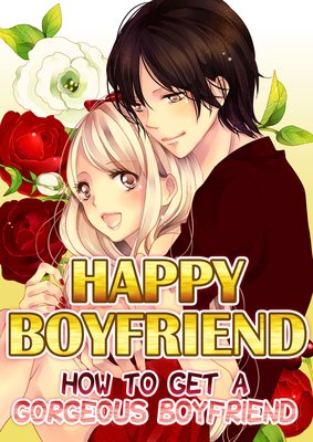 Happy Boyfriend -How to Get a Gorgeous Boyfriend-