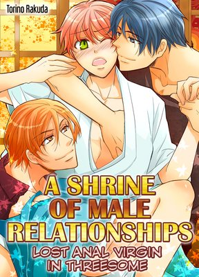 A Shrine of Male Relationships -Lost Anal Virgin in Threesome-
