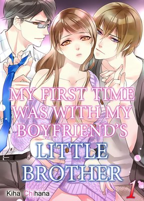 My First Time Was with My Boyfriend's Little Brother -And I Hope That Neither of Them Hears Me Moan-