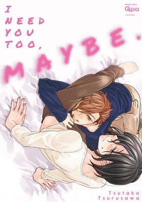 I Need You Too, Maybe. [Plus Digital-Only Bonus]